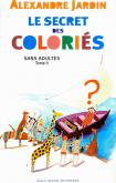 Pochette Le secret des Coloriés (sans adultes) TOME II